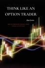 Think Like an Option Trader: How to Profit by Moving from Stocks to Options Cover Image