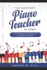 The Happiest Piano Teacher in Town: Empowering Teachers to Inspire Students Cover Image
