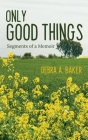 Only Good Things: Segments of a Memoir Cover Image