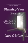 Planning Your Escape ...The KEY To Your Freedom Cover Image