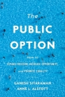 The Public Option: How to Expand Freedom, Increase Opportunity, and Promote Equality Cover Image