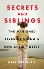 Secrets and Siblings: The Vanished Lives of China's One Child Policy Cover Image