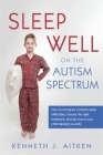Sleep Well on the Autism Spectrum: How to Recognise Common Sleep Difficulties, Choose the Right Treatment, and Get You or Your Child Sleeping Soundly Cover Image