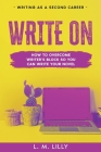 Write On: How To Overcome Writer's Block So You Can Write Your Novel Cover Image