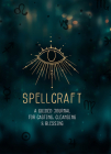 Spellcraft: A Guided Journal for Casting, Cleansing, and Blessing (Everyday Inspiration Journals #2) Cover Image