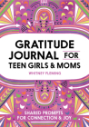 Gratitude Journal for Teen Girls and Moms: Shared Prompts for Connection and Joy Cover Image
