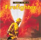 I Want to Be a Firefighter (I Want to Be (Firefly Paperback)) Cover Image