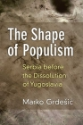 The Shape of Populism: Serbia before the Dissolution of Yugoslavia Cover Image