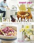Sweet Paul Eat and Make: Charming Recipes and Kitchen Crafts You Will Love Cover Image