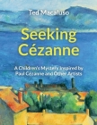 Seeking Cézanne: A Children's Mystery Inspired by Paul Cézanne and Other Artists Cover Image
