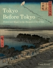 Tokyo Before Tokyo: Power and Magic in the Shogun's City of Edo Cover Image