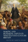 Making and Remaking Saints in Nineteenth-Century Britain Cover Image