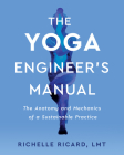 The Yoga Engineer's Manual: The Anatomy and Mechanics of a Sustainable Practice Cover Image