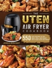 The Uten Air Fryer Cookbook: 550 Easy Recipes to Fry, Bake, Grill, and Roast with Your Uten Air Fryer Cover Image