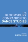 The Bloomsbury Companion to Dance Studies (Bloomsbury Companions) Cover Image