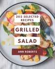 202 Selected Grilled Salad Recipes: Grilled Salad Cookbook - Where Passion for Cooking Begins Cover Image