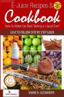 E-Juice Recipes & Cookbook: How to Make the Best Tasting e-Liquid Ever! Cover Image