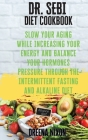 DR. SEBI Diet Cookbook: Slow Your Aging While Increasing Your Energy and Balance Your Hormones pressure through the Intermittent Fasting and A Cover Image