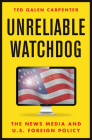 Unreliable Watchdog: The News Media and U.S. Foreign Policy Cover Image