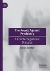 The Revolt Against Psychiatry: A Counterhegemonic Dialogue Cover Image