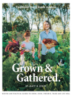 Grown & Gathered: Traditional Living Made Modern Cover Image