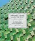 Manufacturing Architecture: An Architect's Guide to Custom Processes, Materials, and Applications Cover Image