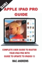 Apple iPad Pro Guide: Complete User Guide to Master your iPad Pro with Guide to Update to iPadOS 13 Cover Image