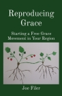 Reproducing Grace: Starting a Free Grace Movement in Your Region Cover Image