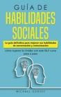 Guía de Habilidades Sociales: La guía definitiva para mejorar sus habilidades de conversación y comunicación, cómo superar la timidez con este fácil Cover Image