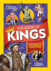 The Book of Kings: Magnificent Monarchs, Notorious Nobles, and Distinguished Dudes Who Ruled the World Cover Image