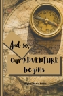 And So, Our Adventure Begins: Our Bucket List Book, Bucket List Journal - Couples Bucket List Cover Image