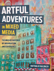 Artful Adventures in Mixed Media: Techniques Inspired by Observation and Experience Cover Image