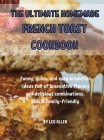 The Ultimate Homemade French Toast Cookbook: Funny, quick, and easy breakfast ideas full of innovative flavors and delicious combinations. Kids and Fa Cover Image
