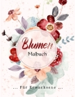 Blumen Malbuch: Erstaunliche Blumen, Trauben und eine Vielzahl von Blumendesigns, stressabbauende Blumendesigns zur Entspannung. Cover Image