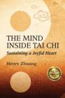 The Mind Inside Tai Chi: Sustaining a Joyful Heart Cover Image