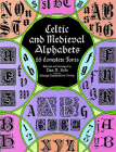 Celtic and Medieval Alphabets: 53 Complete Fonts (Dover Pictorial Archives) Cover Image