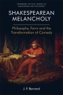 Shakespearean Melancholy: Philosophy, Form and the Transformation of Comedy (Edinburgh Critical Studies in Shakespeare and Philosophy) Cover Image