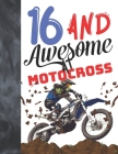 16 And Awesome At Motocross: Off Road Motorcycle Racing College Ruled Composition Writing School Notebook Gift For Teen Motor Bike Riders Cover Image