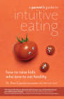 A Parent's Guide to Intuitive Eating: How to Raise Kids Who Love to Eat Healthy Cover Image