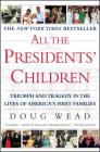 All the Presidents' Children: Triumph and Tragedy in the Lives of America's First Families Cover Image