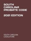 South Carolina Probate Code 2021 Edition Cover Image