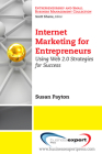 Internet Marketing for Entrepreneurs: Using Web 2.0 Strategies for Success (Entrepreneurship and Small Business Management Collection) Cover Image