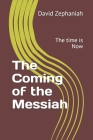 The Coming of the Messiah: The time is Now Cover Image