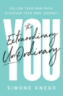 The Extraordinary UnOrdinary You: Follow Your Own Path, Discover Your Own Journey Cover Image