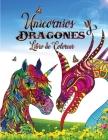 Unicornios Y Dragones Libro de Colorear: Perfecto para cualquier persona que ama los unicornios o dragones, y especialmente los animales fantásticos Cover Image