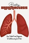 Beating Bronchiectasis: How I Went From Diagnosis To Full Recovery In A Year: Bronchial Wall Thickening Treatment Cover Image