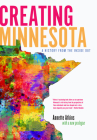 Creating Minnesota: A History from the Inside Out Cover Image