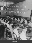 Cigar Manufacturing in Ottumwa, Iowa: An 83 Year History Cover Image