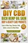 DIY CBD Rich Hemp Oil Skin, Body & Beauty Care Products: Learn to Make Soap, Shampoo, Body Butter, Lotion & So Much More Cover Image