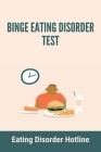 Binge Eating Disorder Test: Eating Disorder Hotline: Signs Of Eating Disorder Cover Image